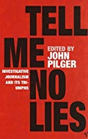 Tell Me No Lies: Investigative Journalism and Its Triumphs by John Pilger(2005-11-22)