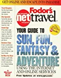Fodor's Net Travel: Your Guide to Sun, Fun, Fantasy & Adventure: Using the Internet and Online Services