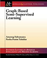 Graph-Based Semi-Supervised Learning (Synthesis Lectures on Artificial Intelligence and Machine Learning)