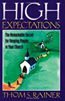 High Expectations: The Remarkable Secret of Keeping People in Your Church