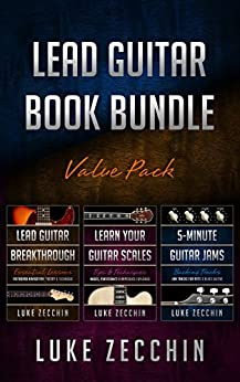 [Zecchin, Luke]のLead Guitar Book Bundle: Lead Guitar Breakthrough + Learn Your Guitar Scales + 5-Minute Guitar Jams (Books + Online Bonus) (English Edition)