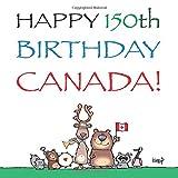 Happy 150th Birthday, Canada!: The Birthday Party (Canada's Birthday)