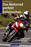 Das Motorrad perfekt beherrschen: Fahrtechnik fuer Aufsteiger und Koenner