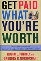 Get Paid What You're Worth: The Expert Negotiator's Guide to Salary and Compensation