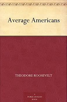 Average Americans by [Roosevelt, Theodore]