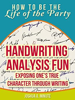Handwriting Analysis Fun - Exposing One's True Character Through Writing (How To Be the Life of the Party) by [Minute, Joshua]