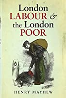 London Labour and the London Poor: A Selected Edition (Oxford World's Classics)