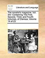 The Novelist's Magazine. Vol. XIV. Containing the First, Second, Third, and Fourth Volumes, of Clarissa. Volume 14 of 23