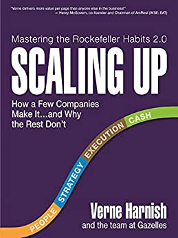 Scaling Up: How a Few Companies Make It...and Why the Rest Don't (Rockefeller Habits 2.0) by [Harnish, Verne]