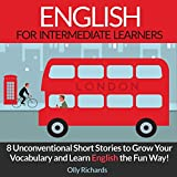 English Short Stories for Intermediate Learners: 8 Unconventional Short Stories to Grow Your Vocabulary and Learn English the Fun Way!