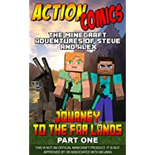 Action Comics: The Minecraft Adventures of Steve and Alex: Journey to the Far Lands – Part One (Minecraft Steve and Alex Adventures Book 28)