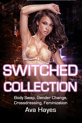 Switched Collection: Body Swap, Gender Change, Crossdressing, Feminization (English Edition)