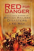 Red for Danger: The Classic History of British Railways by L T C Rolt(2009-08-01)