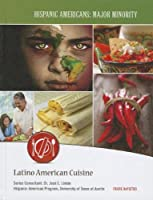 Latino American Cuisine (Hispanic Americans: Major Minority)