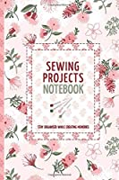 Sewing Projects Notebook: Stay organised while creating memories