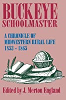 Buckeye Schoolmaster: A Chronicle of Midwestern Rural Life, 1853-1865