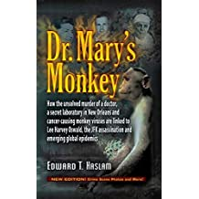 Dr. Mary's Monkey: How the Unsolved Murder of a Doctor, a Secret Laboratory in New Orleans and Cancer-Causing Monkey Viruses Are Linked to Lee Harvey Oswald, ... Assassination and Emerging Global Epidemics