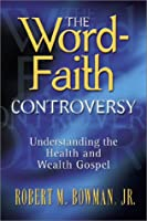 The Word-Faith Controversy: Understanding the Health and Wealth Gospel