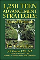 1.250 Teen Advancement Strategies: Tactical Protocols for Today's Successful Teen