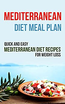 Mediterranean Diet Meal Plan: Quick and Easy Mediterranean Diet Recipes for Weight Loss by [Rowland, Naomi]