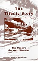 The Titanic Story: The Ocean's Greatest Disaster