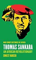 Thomas Sankara: An African Revolutionary (Ohio Short Histories of Africa)