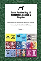 Canis Panther Dog 20 Milestones: Rescue & Adoption: Canis Panther Dog Milestones for Memorable Moments, Rescue, Adoption, Socialization & Training Volume 1