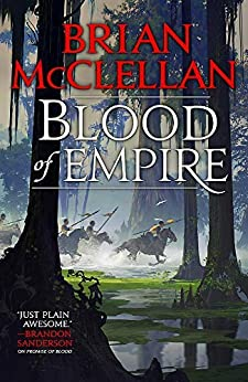 Blood of Empire: Book Three of Gods of Blood and Powder by [McClellan, Brian]