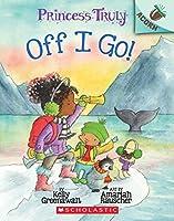 Off I Go! (Princess Truly: Scholastic Acorn)