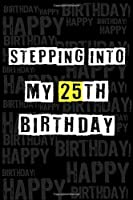 Stepping into my 25th Birthday: Birthday Journal Lined Notebook /Journal Gift, 120 Pages, 6 x 9,High Cover