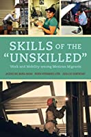 "Skills of the ""Unskilled"": Work and Mobility Among Mexican Migrants"