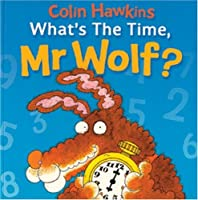 What's the Time, Mr. Wolf (Mr. Wolf Books)