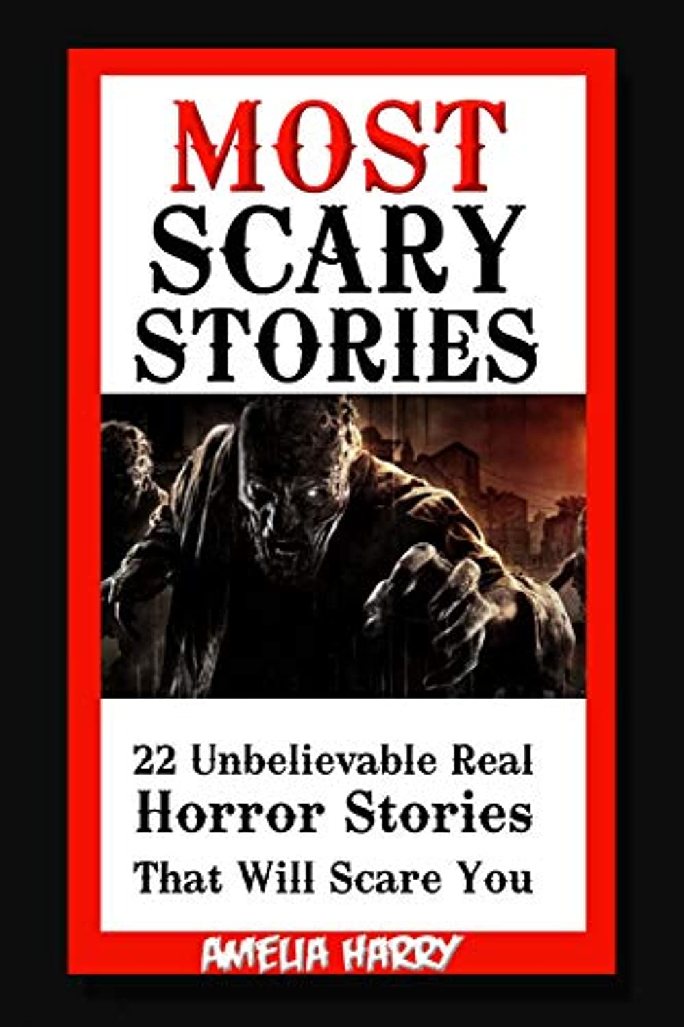 スナップボート適切にMOST SCARY STORIES BOOK: 22 Unbelievable but Real Horror Stories That Will Scare You... (English Edition)