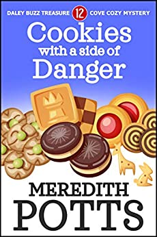 Cookies with a Side of Danger (Daley Buzz Treasure Cove Cozy Mystery Book 12) by [Potts, Meredith]