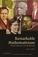 Remarkable Mathematicians: From Euler to von Neumann (The Spectrum Series)