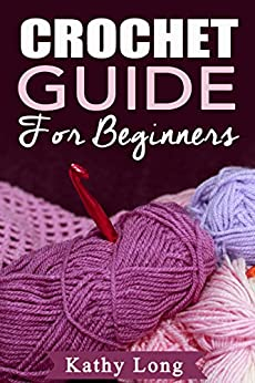 Crochet Guide For Beginners by [Long, Kathy]
