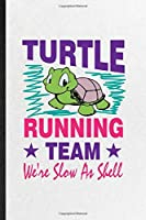 Turtle Running Team We're Slow as Shell: Funny Blank Lined Notebook/ Journal For Green Turtle Owner Vet, Exotic Animal Lover, Inspirational Saying Unique Special Birthday Gift Idea Classic 6x9 110 Pages