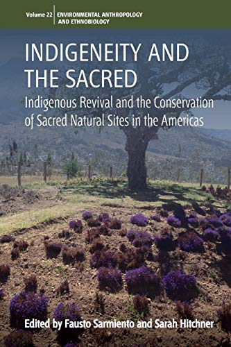 Download Indigeneity and the Sacred: Indigenous Revival and the Conservation of Sacred Natural Sites in the Americas (Environmental Anthropology and Ethnobiology) 178920495X