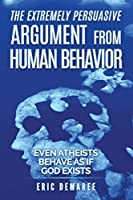 The Extremely Persuasive Argument from Human Behavior: Even Atheists Behave As If God Exists