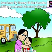 Jesus Loves My Mommy/ Jesús AMA a Mi Mami: Todo Sobre La Ubicación/ All About Location (Jesus Loves Everybody)