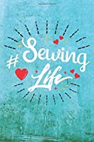 Sewing Life: Best Gift Ideas Life Quotes Blank Line Notebook and Diary to Write. Best Gift for Everyone, Pages of Lined & Blank Paper