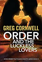 Order and the Luckless Lovers: John Order Politician & Sleuth Series Book 5