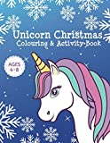 Unicorn Christmas Colouring & Activity Book Ages 4-8: Unicorn Christmas Gifts for Girls / Kids - A Fun Unicorn Girls Gift Present Idea for Christmas Xmas Holiday With Colouring, Dot To Dot, Mazes, Word Search and More