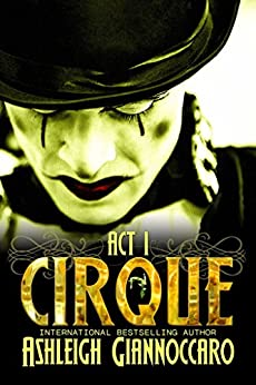 Cirque: Act 1 by [Giannoccaro, Ashleigh]