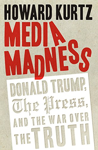 Media Madness: Donald Trump, the Press, and the War over the Truth (Regnery Publishing)