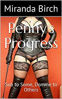 Penny's Progress: Sub to Some, Domme to Others (Mistress Lucy's Estate Book 13) by [Birch, Miranda]