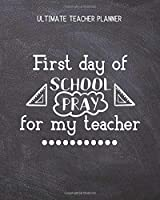 First Day Of School Pray For My Teacher - Ultimate Teacher Planner: Notebook with Features: Scheduler, Contacts, Expenses, Field Trip Log, Progress Report, Assignments, Lessons Planner,Notes & More   Perfect Teacher Appreciation Gift