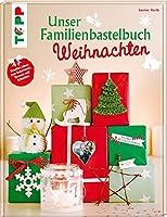 Unser Familienbastelbuch Weihnachten: Kreative Ideen zum Dekorieren, Basteln und Schenken
