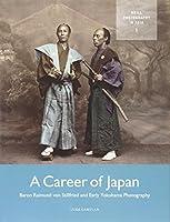 A Career of Japan: Baron Raimund Von Stillfried and Early Yokohama Photography (Photography in Asia) by Luke Gartlan(1905-07-08)