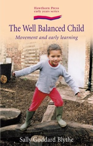 The Well Balanced Child: Movement And Early Learning (Early Years)